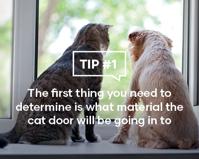 The first thing you need to determine is what material the cat door will be going into