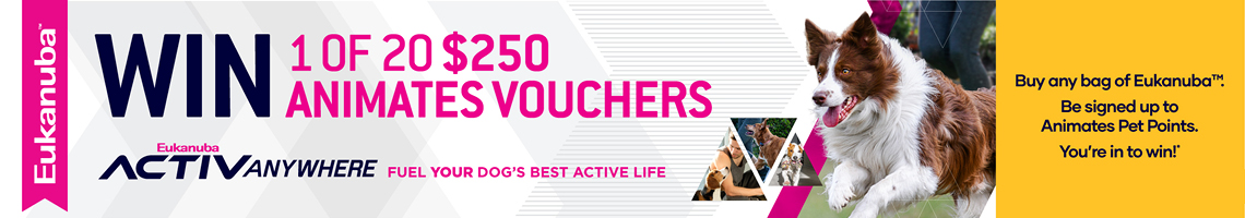 WIN 1 of 20 $250 Animates Vouchers. Buy any bag of Eukanuba. Be signed up to Animates Petpoints. You're in to win! Shop now.
