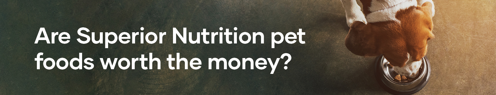 Are Superior Nutrition Pet Foods Worth the Money?